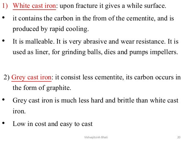 1) White cast iron: upon fracture it gives a while surface. • it contains the carbon in the from of the cementite, and is ...