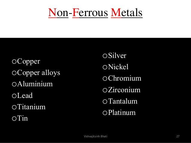 Non-Ferrous Metals oSilver oNickel oChromium oZirconium oTantalum oPlatinum oCopper oCopper alloys oAluminium oLead oTitan...