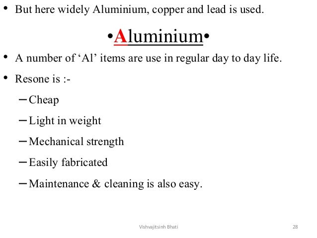 • But here widely Aluminium, copper and lead is used. •Aluminium• • A number of 'Al' items are use in regular day to day l...