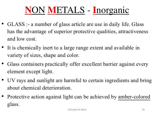 NON METALS - Inorganic • GLASS :- a number of glass article are use in daily life. Glass has the advantage of superior pro...