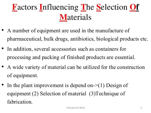 Factors Influencing The Selection Of Materials • A number of equipment are used in the manufacture of pharmaceutical, bulk...