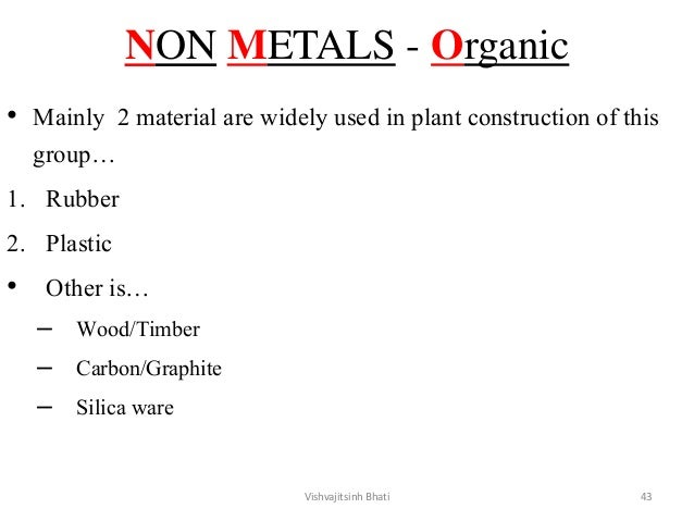 NON METALS - Organic • Mainly 2 material are widely used in plant construction of this group… 1. Rubber 2. Plastic • Other...
