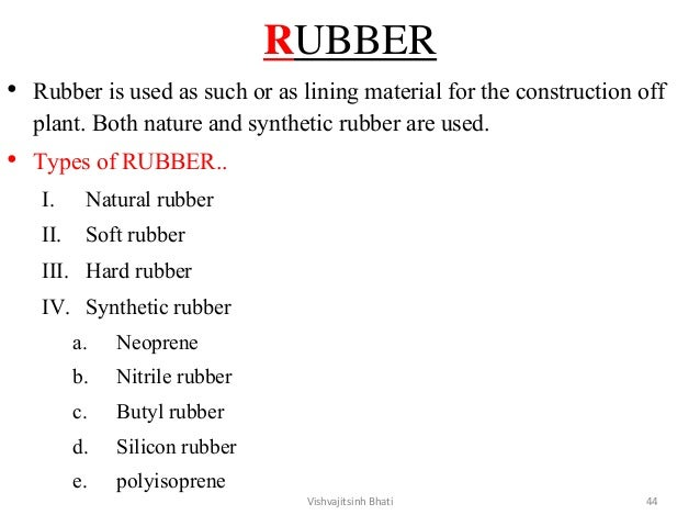 RUBBER • Rubber is used as such or as lining material for the construction off plant. Both nature and synthetic rubber are...