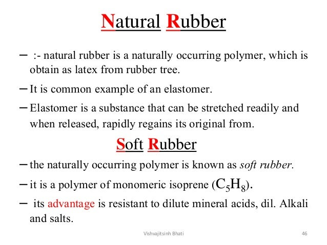 Natural Rubber – :- natural rubber is a naturally occurring polymer, which is obtain as latex from rubber tree. –It is com...