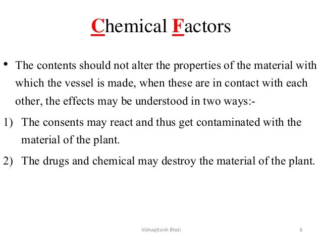 Chemical Factors • The contents should not alter the properties of the material with which the vessel is made, when these ...