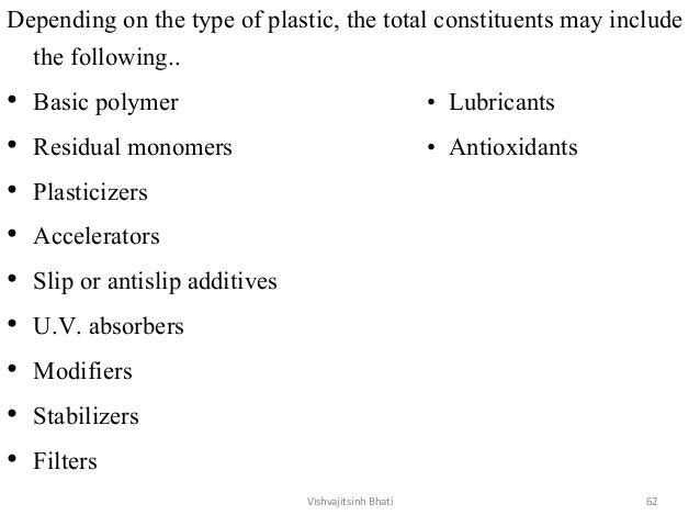 Depending on the type of plastic, the total constituents may include the following.. • Basic polymer • Lubricants • Residu...