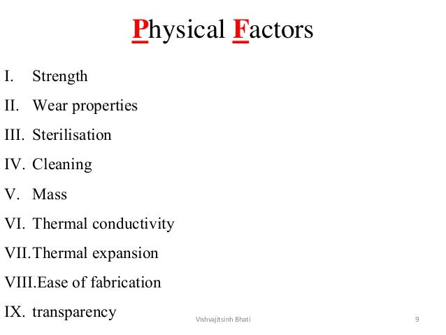 Physical Factors I. Strength II. Wear properties III. Sterilisation IV. Cleaning V. Mass VI. Thermal conductivity VII.Ther...
