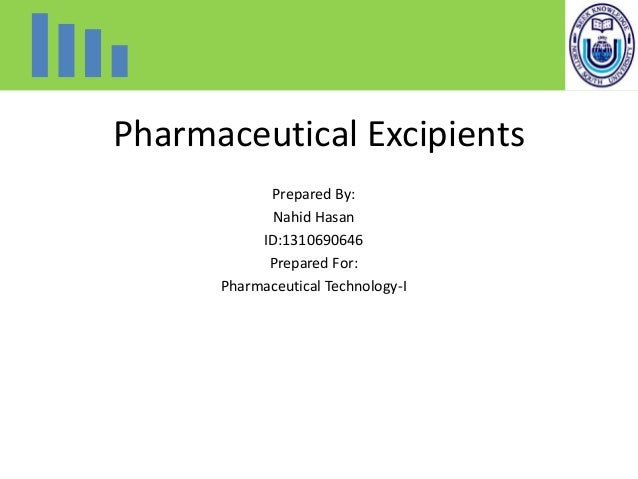 Pharmaceutical Excipients Prepared By: Nahid Hasan ID:1310690646 Prepared For: Pharmaceutical Technology-I
