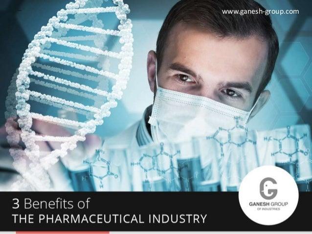 3BenefitsofthePharmaceuticalIndustry www.ganesh-group.com