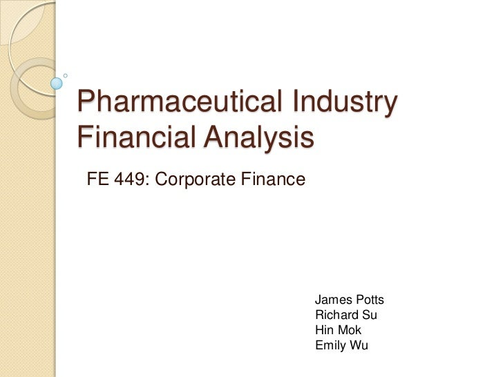 Pharmaceutical Industry Financial Analysis<br />FE 449: Corporate Finance<br />James Potts<br />Richard Su<br />Hin Mok<br...