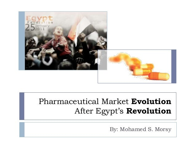Pharmaceutical Market Evolution After Egypt's Revolution By: Mohamed S. Morsy