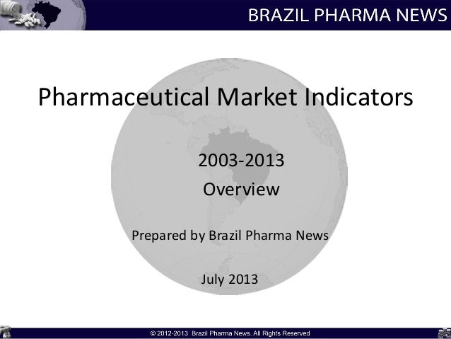 Pharmaceutical Market Indicators 2003-2013 Overview Prepared by Brazil Pharma News July 2013