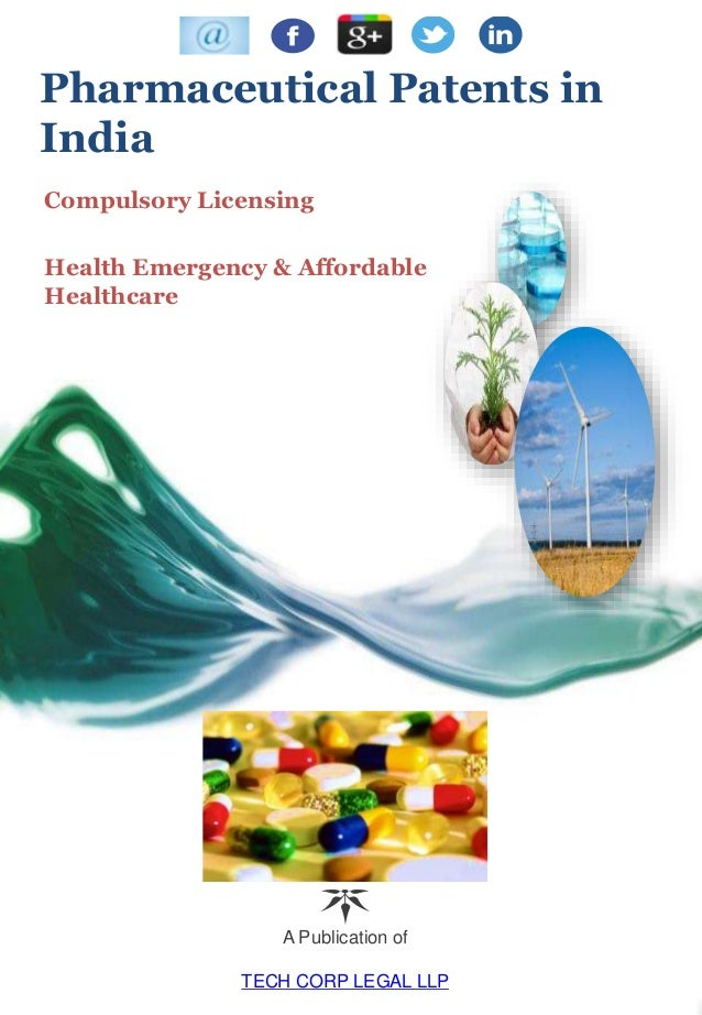 Pharmaceutical Patents in India Compulsory Licensing Health Emergency & Affordable Healthcare A Publication of TECH CORP L...