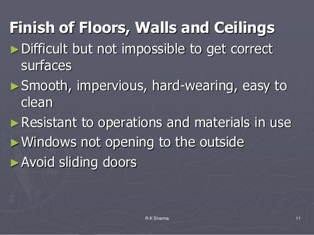 Finish of Floors, Walls and Ceilings► Difficult   but not impossible to get correct  surfaces► Smooth, impervious, hard-we...