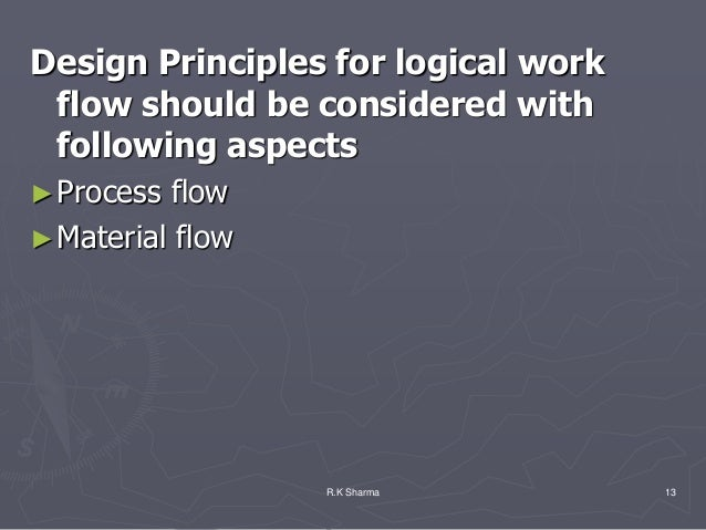 Design Principles for logical work flow should be considered with following aspects► Process flow► Material flow          ...