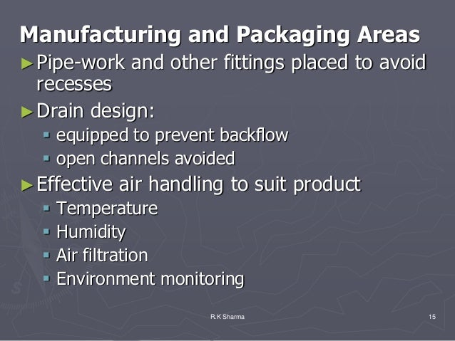 Manufacturing and Packaging Areas► Pipe-work    and other fittings placed to avoid  recesses► Drain design:   equipped to...