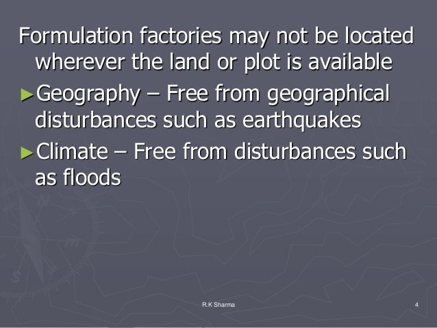 Formulation factories may not be located wherever the land or plot is available►Geography – Free from geographical disturb...