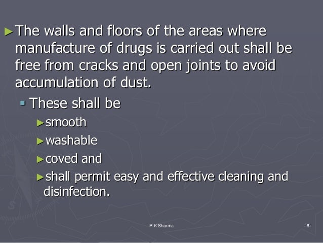 ► The walls and floors of the areas where manufacture of drugs is carried out shall be free from cracks and open joints to...