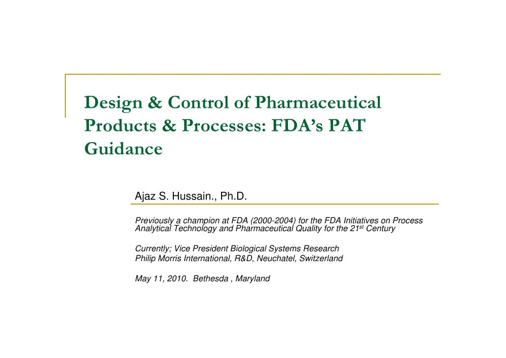 Design & Control of Pharmaceutical Products & Processes: FDA's PAT Guidance       Ajaz S. Hussain., Ph.D.       Previously...