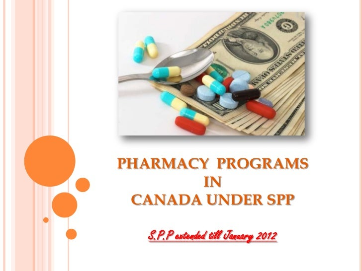 PHARMACY  PROGRAMS IN CANADA UNDER SPP<br />S.P.P extended till January 2012<br />