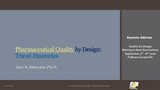 Pharmaceutical Quality by Design: Travel Itineraries Ajaz S. Hussain, Ph.D. 9/11/2016 © Ajaz S. Hussain | Insight, Advice ...
