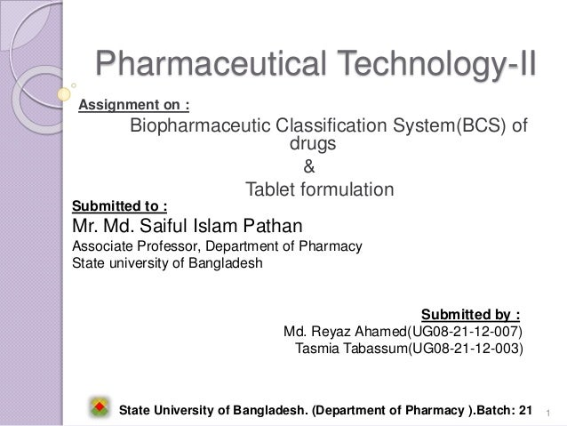 Pharmaceutical Technology-II Assignment on : Biopharmaceutic Classification System(BCS) of drugs & Tablet formulation Subm...