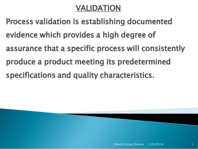 VALIDATION Process validation is establishing documented evidence which provides a high degree of assurance that a specifi...
