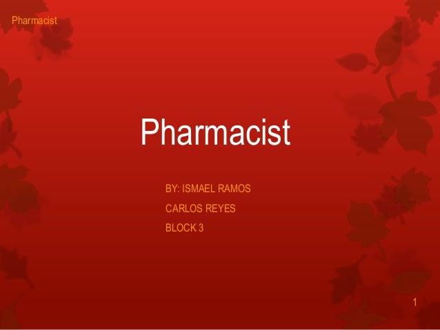 Pharmacist BY: ISMAEL RAMOS CARLOS REYES BLOCK 3 1 Pharmacist