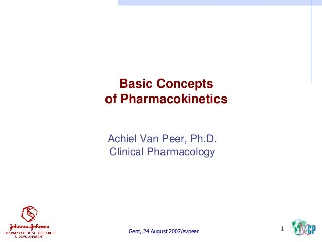 Basic Concepts of Pharmacokinetics Achiel Van Peer, Ph.D. Clinical Pharmacology  Gent, 24 August 2007/avpeer  1
