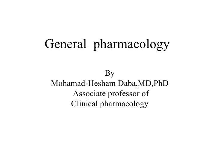 General pharmacology               By Mohamad-Hesham Daba,MD,PhD     Associate professor of     Clinical pharmacology