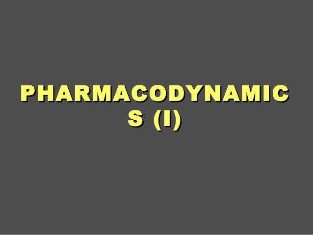 PHARMACODYNAMICPHARMACODYNAMICS (I)S (I)