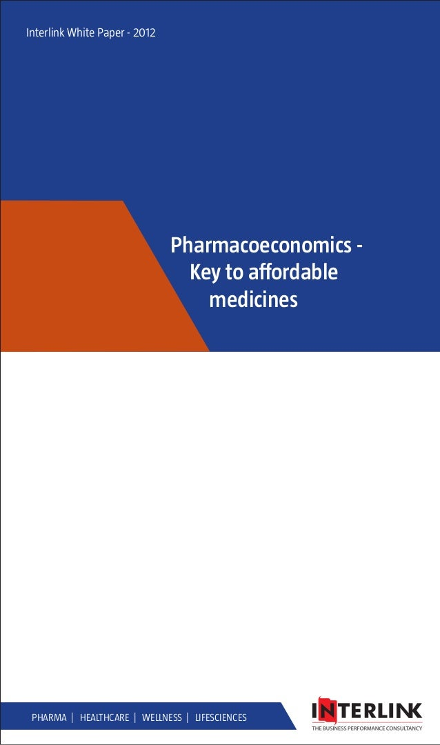 Interlink White Paper - 2012 Pharmacoeconomics - Key to affordable medicines Pharma | Healthcare | Wellness | Lifesciences