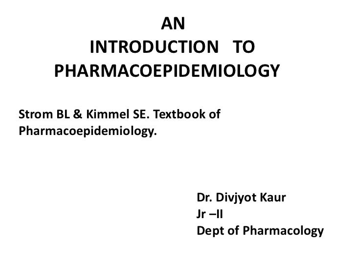 AN  <br /> 		INTRODUCTION   TO <br />  	PHARMACOEPIDEMIOLOGY<br />Strom BL & Kimmel SE. Textbook of Pharmacoepidemiology.<...