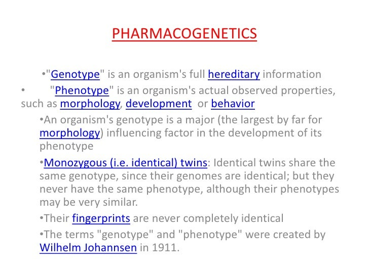 "PHARMACOGENETICS    •""Genotype"" is an organisms full hereditary information•     ""Phenotype"" is an organisms actual observ..."