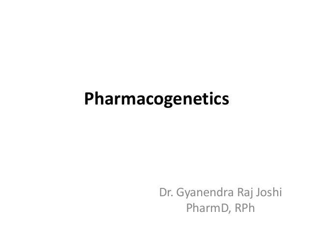 Pharmacogenetics  Dr. Gyanendra Raj Joshi PharmD, RPh