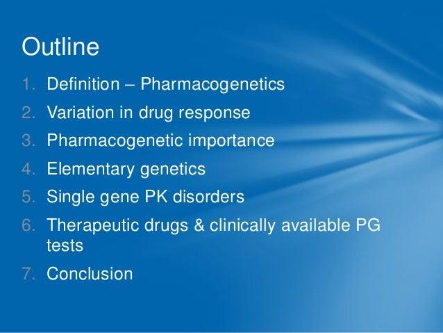 Outline 1. Definition – Pharmacogenetics 2. Variation in drug response 3. Pharmacogenetic importance 4. Elementary genetic...