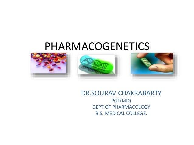 PHARMACOGENETICS  DR.SOURAV CHAKRABARTY  PGT(MD)  DEPT OF PHARMACOLOGY  B.S. MEDICAL COLLEGE.
