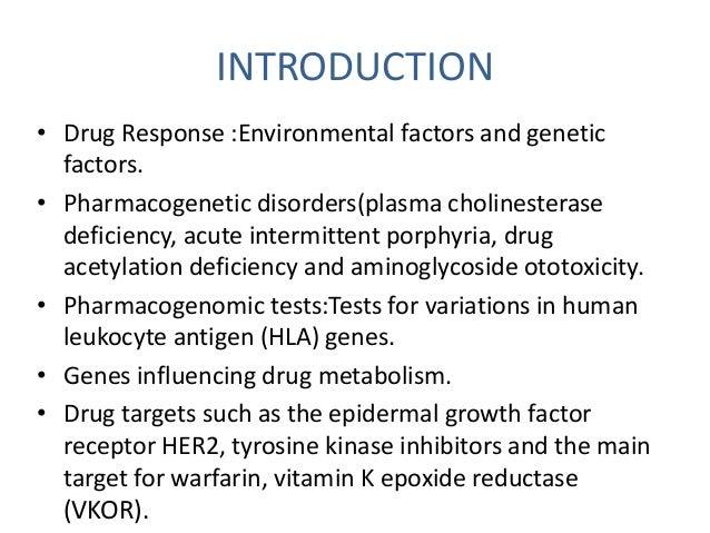 INTRODUCTION  • Drug Response :Environmental factors and genetic  factors.  • Pharmacogenetic disorders(plasma cholinester...