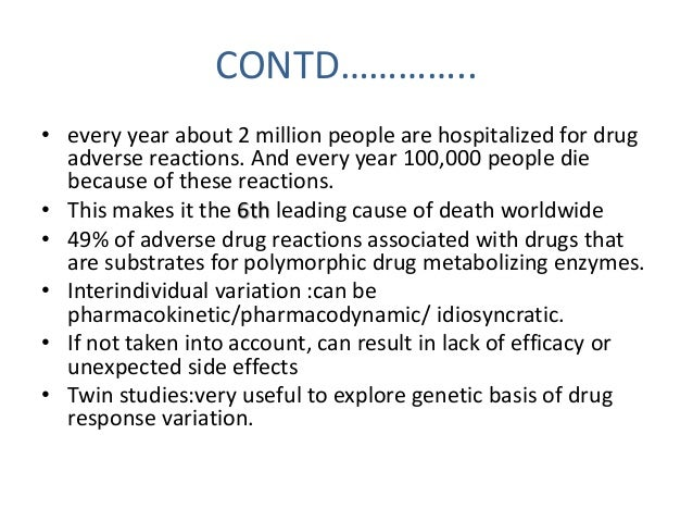 CONTD…………..  • every year about 2 million people are hospitalized for drug  adverse reactions. And every year 100,000 peop...
