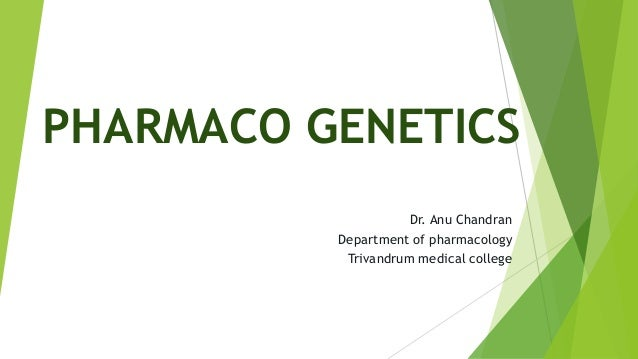PHARMACO GENETICS Dr. Anu Chandran Department of pharmacology Trivandrum medical college