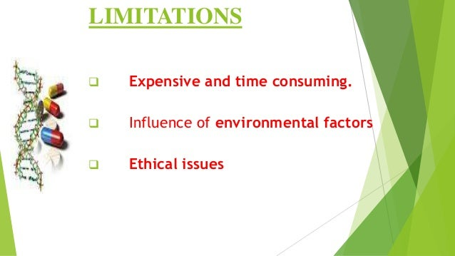 LIMITATIONS  Expensive and time consuming.  Influence of environmental factors  Ethical issues