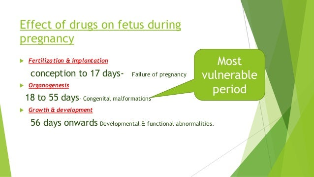 Effect of drugs on fetus during pregnancy  Fertilization & implantation conception to 17 days- Failure of pregnancy  Org...