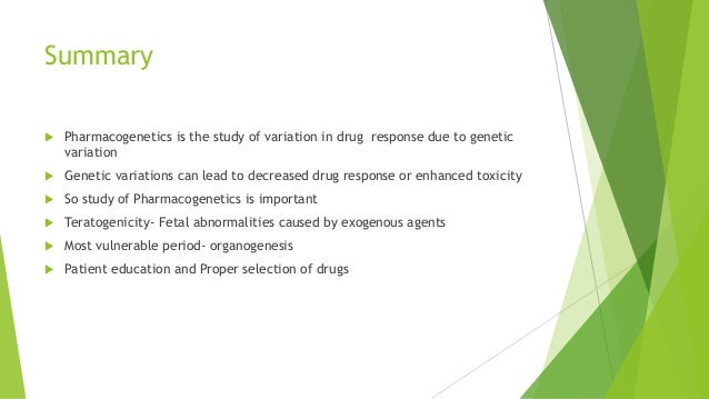 Summary  Pharmacogenetics is the study of variation in drug response due to genetic variation  Genetic variations can le...