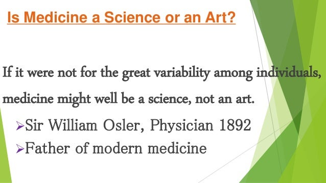 Is Medicine a Science or an Art? If it were not for the great variability among individuals, medicine might well be a scie...