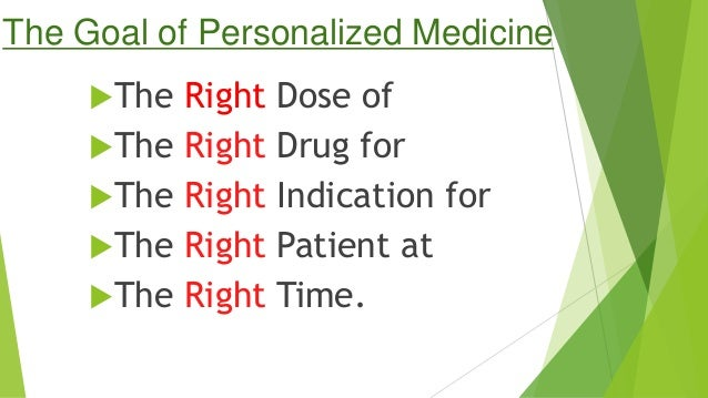 The Goal of Personalized Medicine The Right Dose of The Right Drug for The Right Indication for The Right Patient at ...