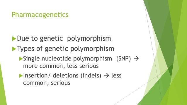 Pharmacogenetics Due to genetic polymorphism Types of genetic polymorphism Single nucleotide polymorphism (SNP)  more ...