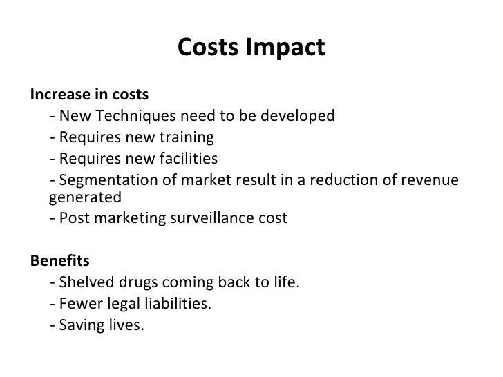Costs Impact <ul><li>Increase in costs </li></ul><ul><li>   - New Techniques need to be developed </li></ul><ul><li> ...