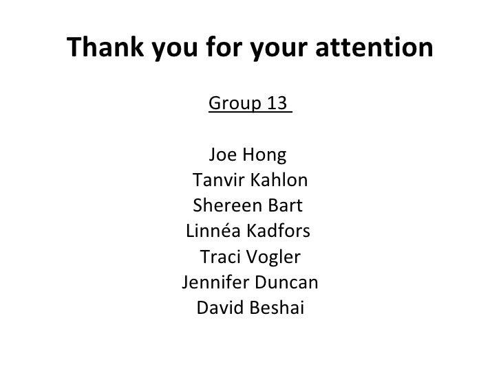 Thank you for your attention <ul><li>Group 13  </li></ul><ul><li>Joe Hong  </li></ul><ul><li>Tanvir Kahlon </li></ul><ul><...