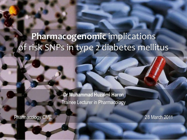 Pharmacogenomic implications of risk SNPs in type 2 diabetes mellitus  Dr Muhammad Huzaimi Haron Trainee Lecturer in Pharm...
