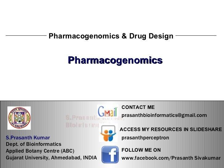 S.Prasanth Kumar, Bioinformatician Pharmacogenomics Pharmacogenomics & Drug Design S.Prasanth Kumar, Bioinformatician S.Pr...